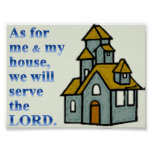 As for me & my house,we will serve the LORD. Posters