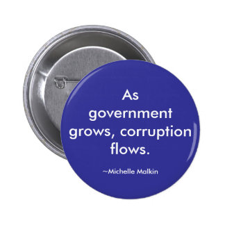 As government grows, corruption flows. pinback button