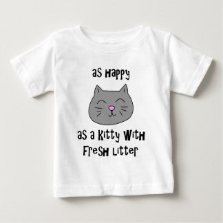 As Happy as a Kitty with Fresh Litter Infant T-shirt