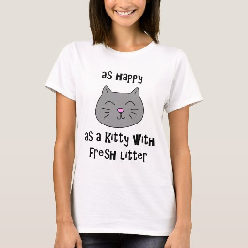 As Happy as a Kitty with Fresh Litter T-Shirt