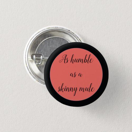 As humble as a skinny mule button