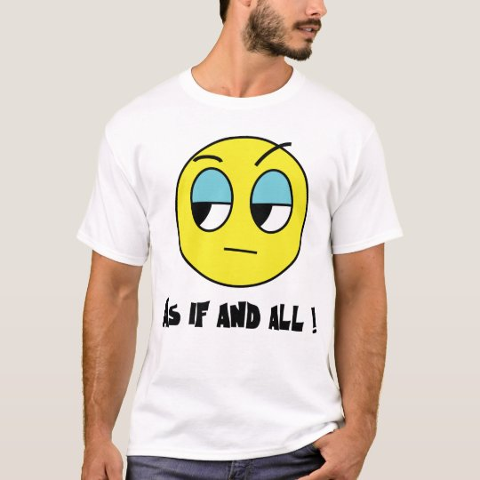 As if and all T-Shirt