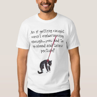 As if getting caught wasn't embarassing enough.... T-Shirt