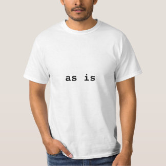 """""""as is"""" t-shirt"""