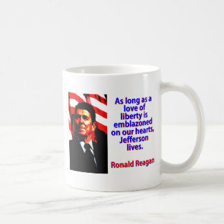 As Long As A Love Of Liberty - Ronald Reagan Coffee Mug