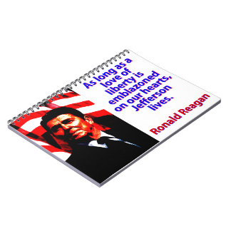 As Long As A Love Of Liberty - Ronald Reagan Notebook