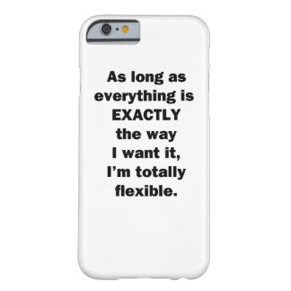 As Long As Everything is Exactly the Way I Want It Barely There iPhone 6 Case