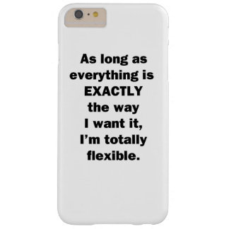 As Long As Everything is Exactly the Way I Want It Barely There iPhone 6 Plus Case