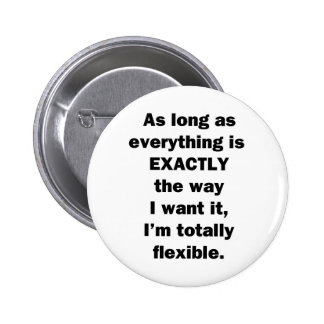 As Long As Everything is Exactly the Way I Want It 2 Inch Round Button