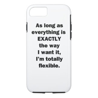 As Long As Everything is Exactly the Way I Want It iPhone 7 Case
