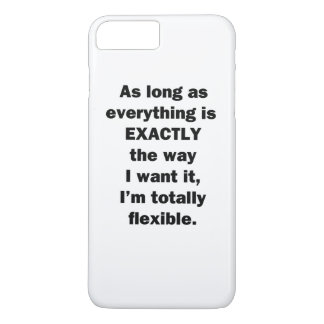 As Long As Everything is Exactly the Way I Want It iPhone 7 Plus Case