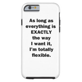 As Long As Everything is Exactly the Way I Want It Tough iPhone 6 Case