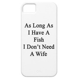 As Long As I Have A Fish I Don't Need A Wife iPhone 5 Covers