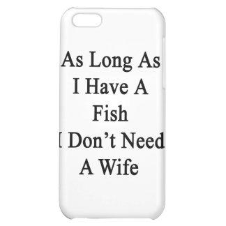 As Long As I Have A Fish I Don't Need A Wife iPhone 5C Cover