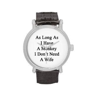 As Long As I Have A Monkey I Don't Need A Wife Wrist Watches