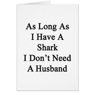 As Long As I Have A Shark I Don't Need A Husband Greeting Card