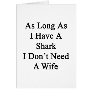 As Long As I Have A Shark I Don't Need A Wife Card