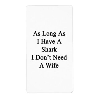 As Long As I Have A Shark I Don't Need A Wife Custom Shipping Label