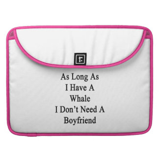 As Long As I Have A Whale I Don't Need A Boyfriend Sleeve For MacBooks