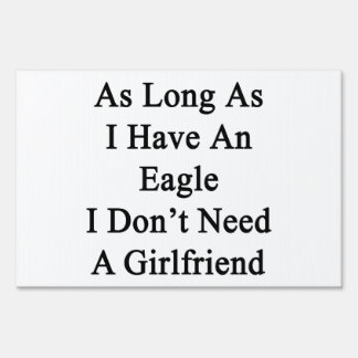 As Long As I Have An Eagle I Don't Need A Girlfrie Lawn Sign