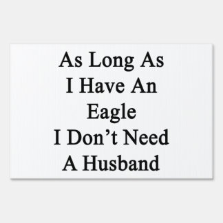 As Long As I Have An Eagle I Don't Need A Husband. Lawn Sign