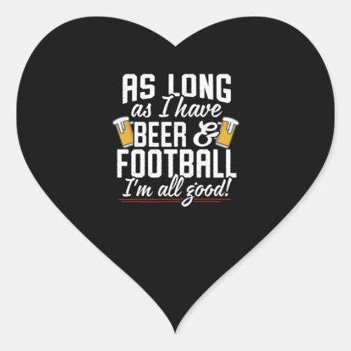 As Long As I Have Beer &amp&#x3B; Football I&#39&#x3B;m All Good Heart Sticker