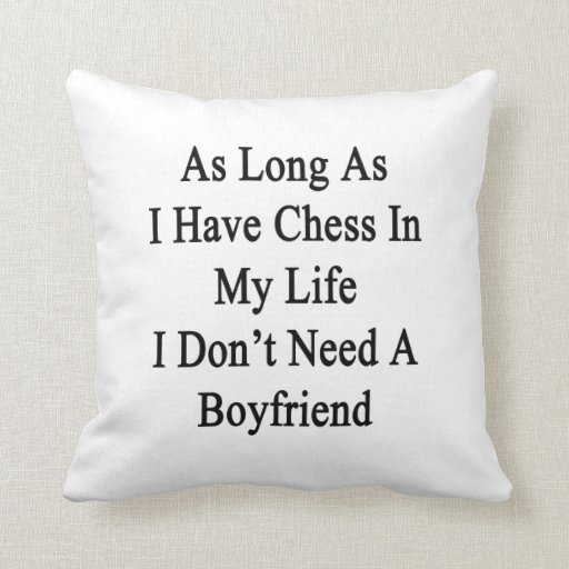 As Long As I Have Chess In My Life I Don't Need A Pillow