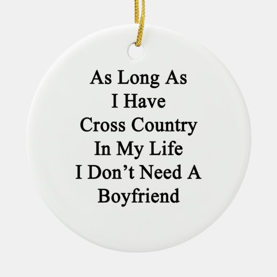 As Long As I Have Cross Country In My Life I Don't Ceramic Ornament