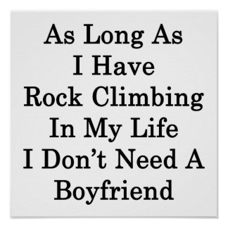 As Long As I Have Rock Climbing In My Life I Don't Poster