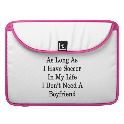As Long As I Have Soccer In My Life I Don't Need A MacBook Pro Sleeve
