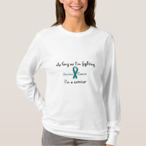 As long as I'm fighting Ovarian Cancer I'm a Survi T-Shirt
