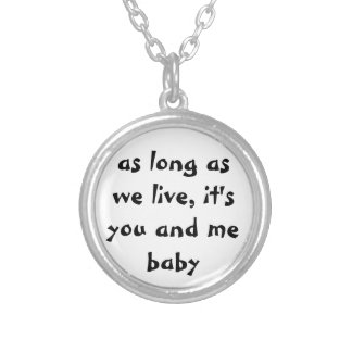 as long as we live, it's you and me baby Necklace