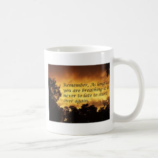 As long as you are breathing you can start over coffee mug