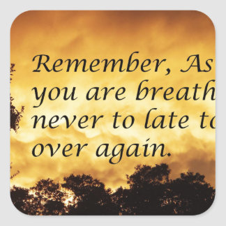 As long as you are breathing you can start over square sticker