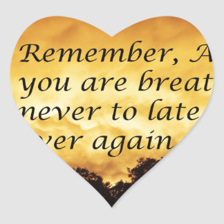 As long as you are breathing you can start over heart sticker