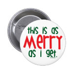 As Merry As I Get Buttons