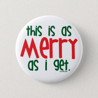 As Merry As I Get Pinback Button