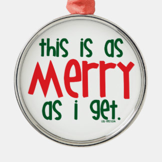 As Merry As I Get Round Metal Christmas Ornament