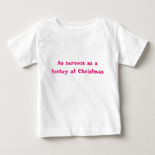 As nervous as a turkey at Christmas Baby T-Shirt