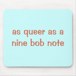 As queer as a nine bob note mouse pad