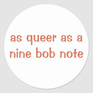 As queer as a nine bob note classic round sticker