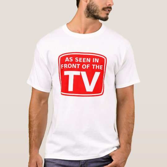 As Seen In Front Of The TV Funny T-Shirt Humor