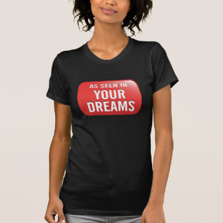 As Seen in YOUR DREAMS T- Shirt