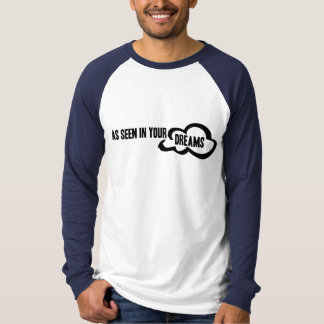 As Seen In Your Dreams T Shirt