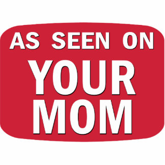 As Seen On Your Mom Statuette