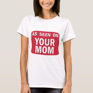 As Seen On Your Mom T-Shirt