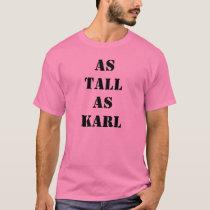 As Tall As Karl T-Shirt