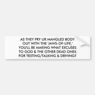 AS THEY PRY YOUR MANGLED BODY OUT, WHAT EXCUSES BUMPER STICKER