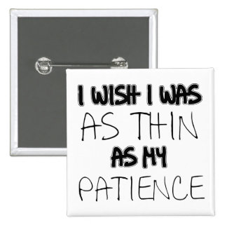 As Thin As My Patience Funny Button Badge