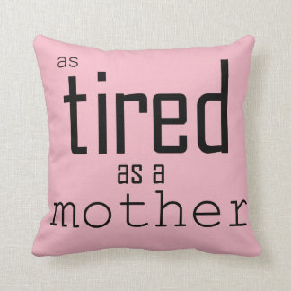 As tired as a Mother Throw Pillow